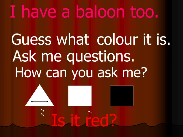 I have a baloon too.