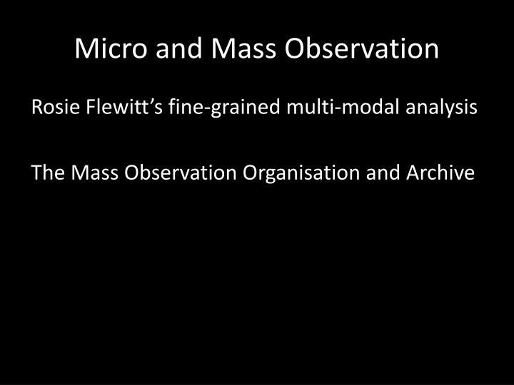 Micro and mass observation