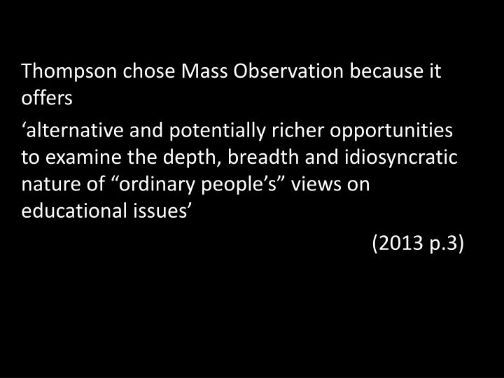Thompson chose Mass Observation because it offers