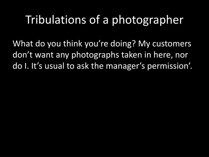 Tribulations of a photographer
