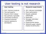 user testing is not research