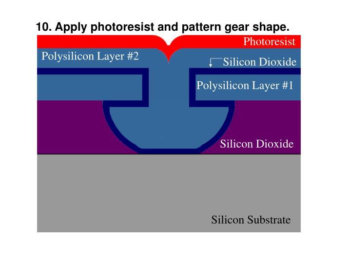 10. Apply photoresist and pattern gear shape.
