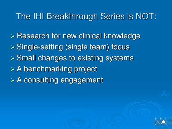 The IHI Breakthrough Series is NOT: