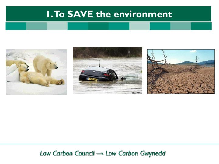 1. To SAVE the environment