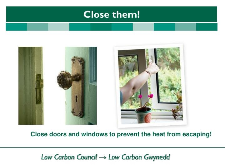 Close doors and windows to prevent the heat from escaping!