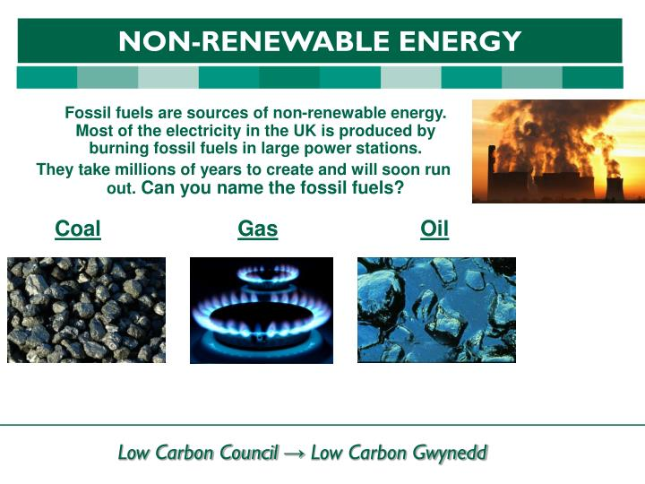 Fossil fuels are sources of non-renewable energy. Most of the electricity in the UK is produced by burning fossil fuels in large power stations.