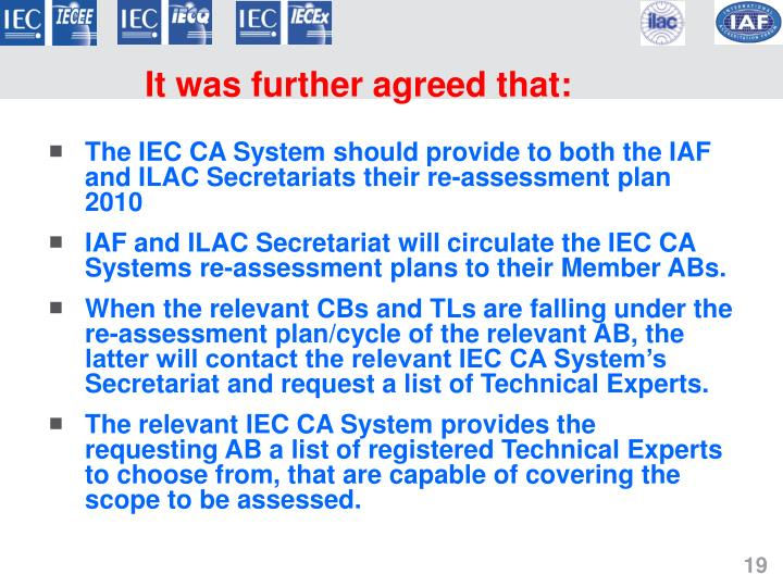 The IEC CA System should provide to both the IAF and ILAC Secretariats their re-assessment plan 2010