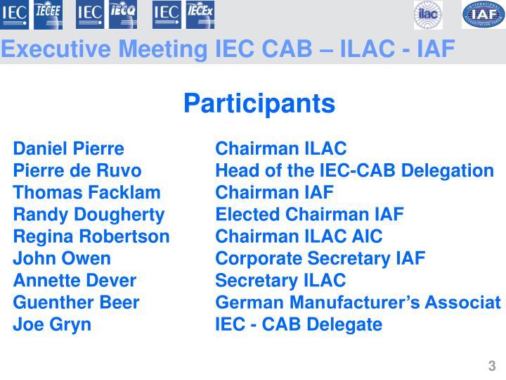 Executive Meeting IEC CAB – ILAC - IAF