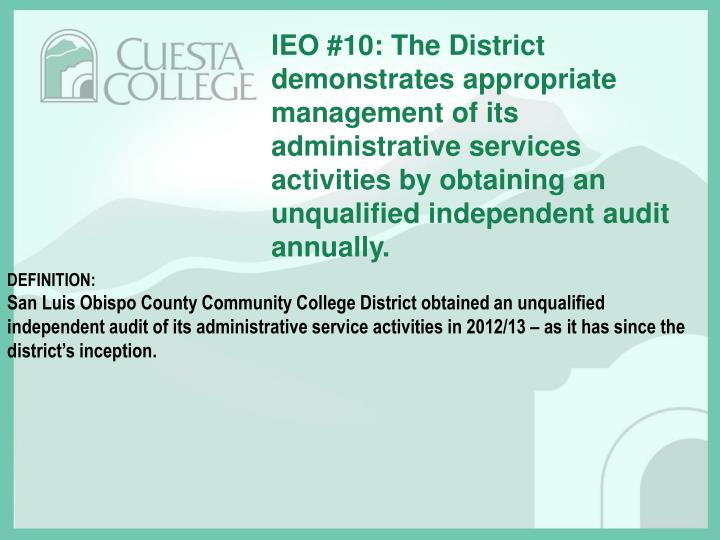 IEO #10: The District demonstrates appropriate management of its administrative services activities by obtaining an unqualified independent audit annually.