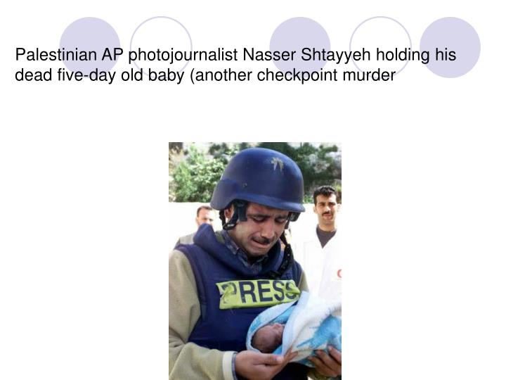 Palestinian AP photojournalist Nasser Shtayyeh holding his dead five-day old baby (another checkpoint murder