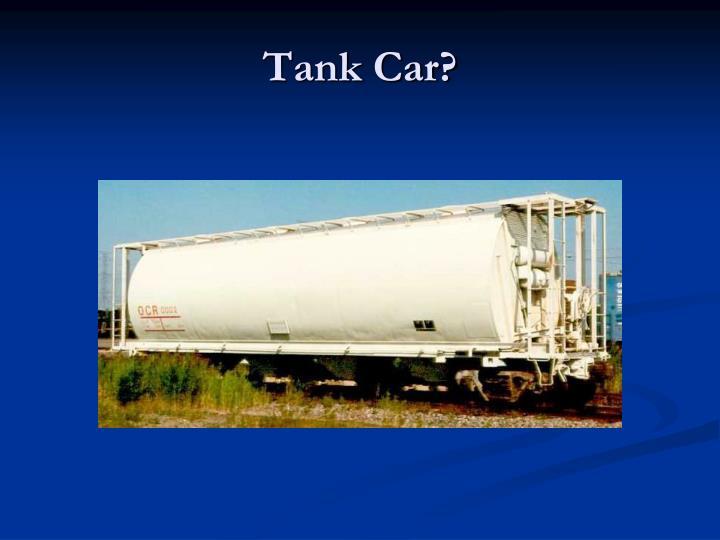 Tank Car?