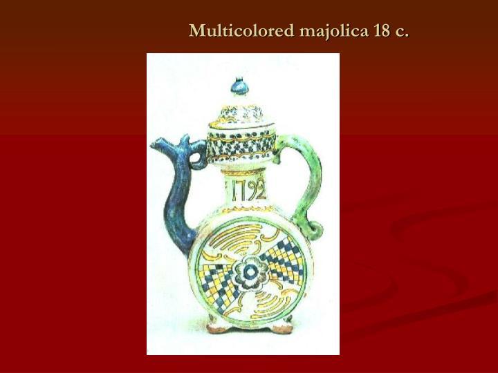 Multicolored majolica 18 c.