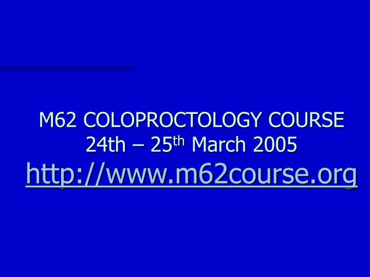 M62 COLOPROCTOLOGY COURSE