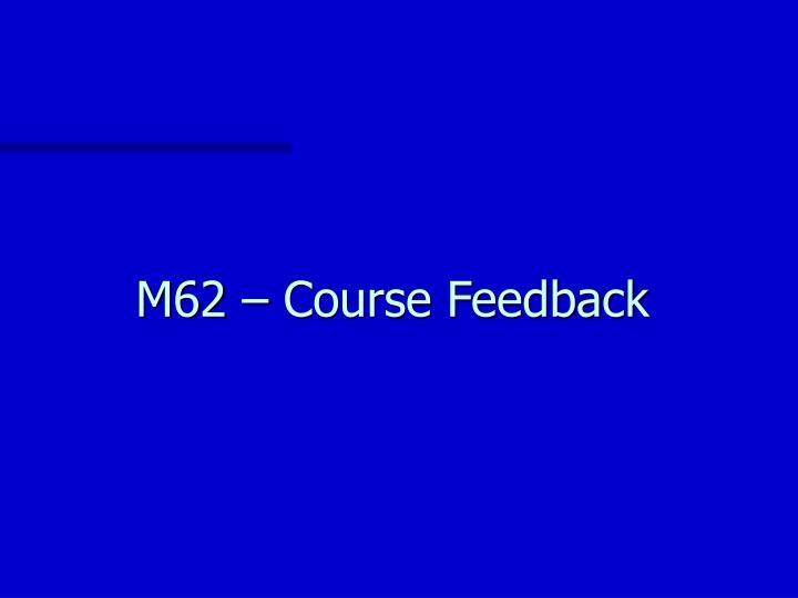 M62 – Course Feedback
