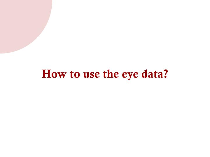 How to use the eye data?