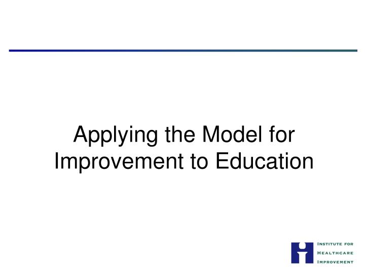 Applying the Model for Improvement to Education