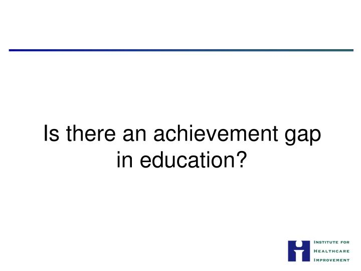 Is there an achievement gap in education?