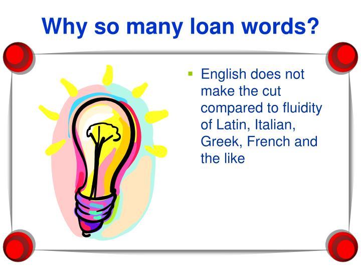 Why so many loan words?