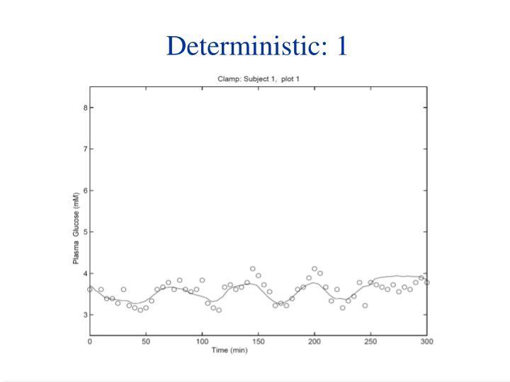 Deterministic: 1