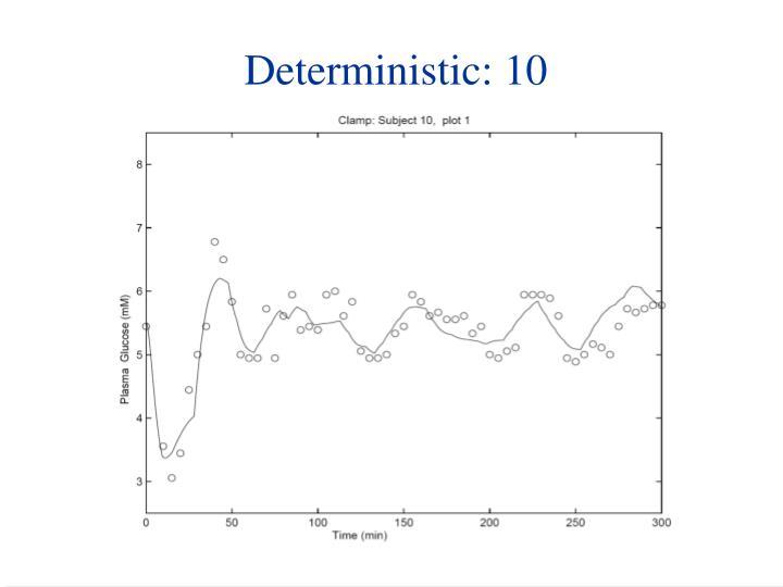 Deterministic: 10