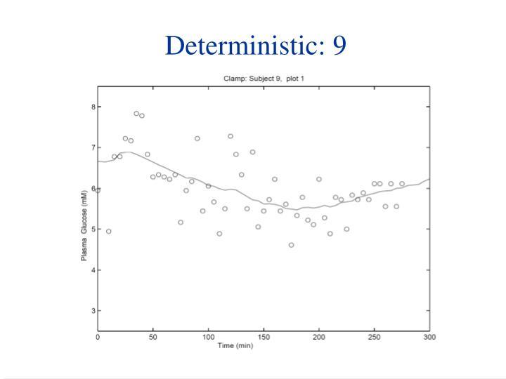 Deterministic: 9