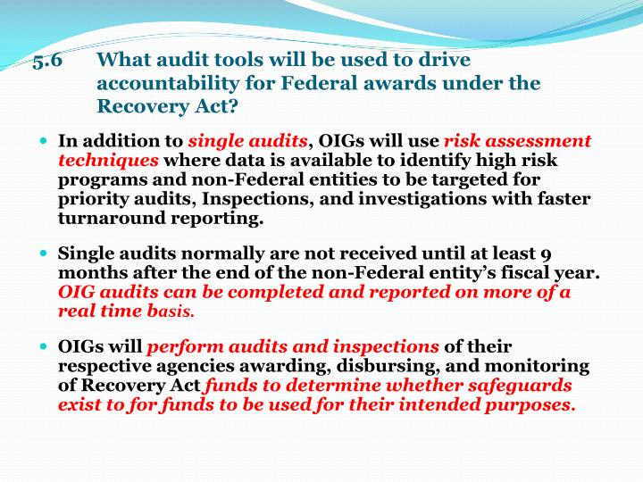5.6    What audit tools will be used to drive accountability for Federal awards under the Recovery Act?
