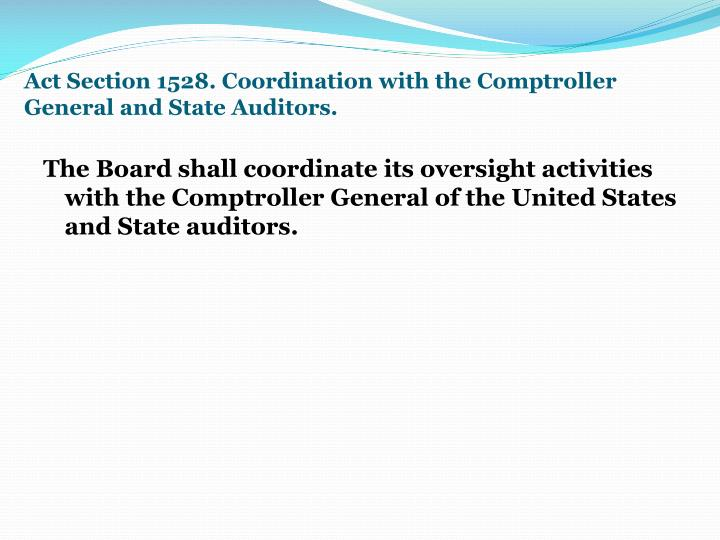 Act Section 1528. Coordination with the Comptroller General and State Auditors.