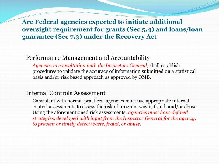 Are Federal agencies expected to initiate additional oversight requirement for grants (Sec 5.4) and loans/loan guarantee (Sec 7.3) under the Recovery Act