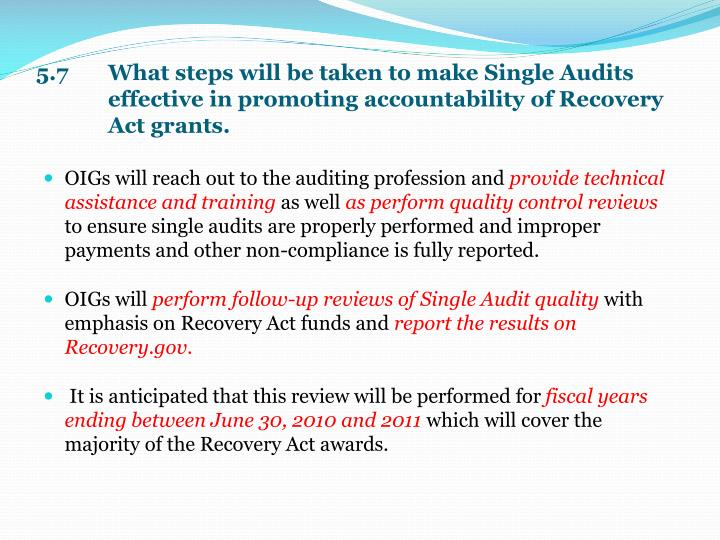 5.7 What steps will be taken to make Single Audits effective in promoting accountability of Recovery Act grants.