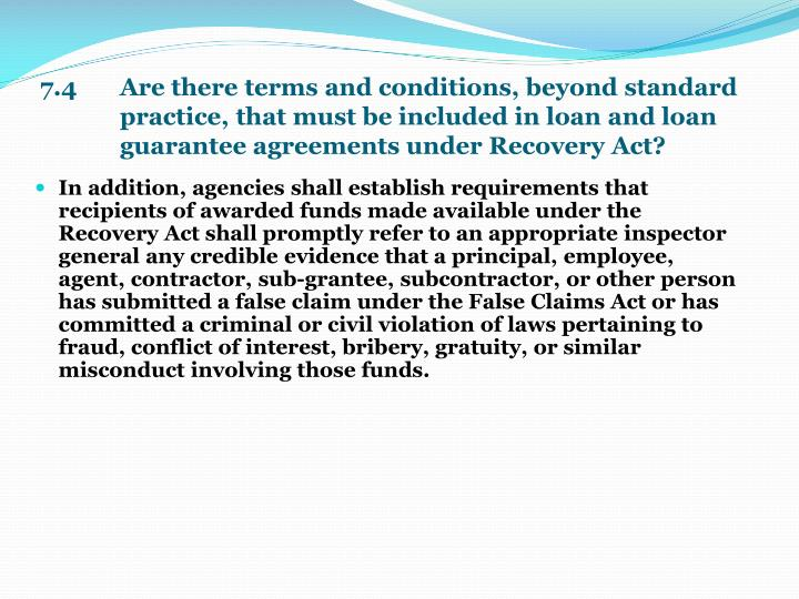 7.4    Are there terms and conditions, beyond standard practice, that must be included in loan and loan guarantee agreements under Recovery Act?