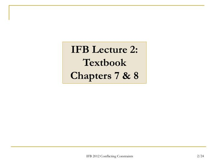 IFB Lecture 2: Textbook Chapters 7 & 8