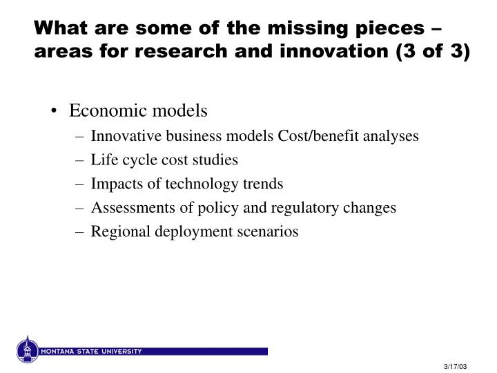 What are some of the missing pieces – areas for research and innovation (3 of 3)