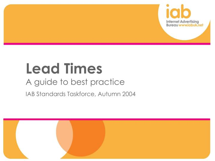 lead times a guide to best practice iab standards taskforce autumn 2004
