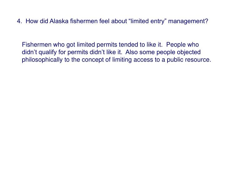 "4.  How did Alaska fishermen feel about ""limited entry"" management?"