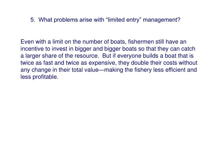 "5.  What problems arise with ""limited entry"" management?"