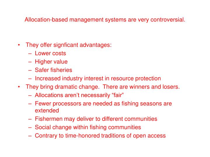 Allocation-based management systems are very controversial.