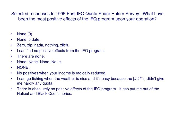 Selected responses to 1995 Post-IFQ Quota Share Holder Survey:  What have been the most positive effects of the IFQ program upon your operation?
