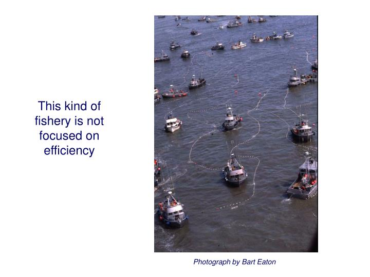 This kind of fishery is not focused on efficiency