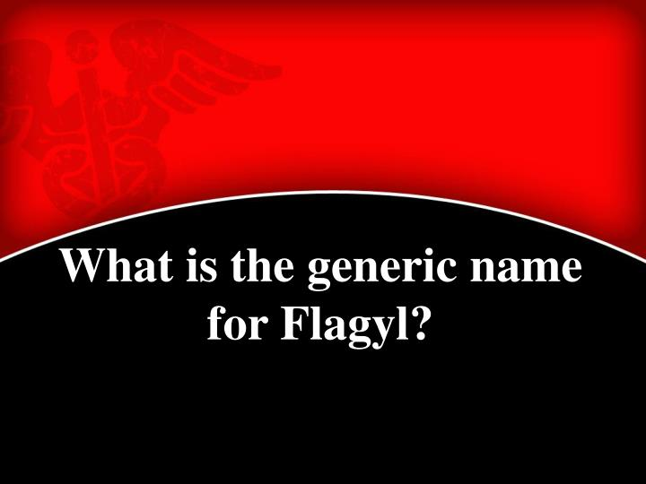 What is the generic name for Flagyl?