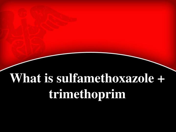 What is sulfamethoxazole + trimethoprim