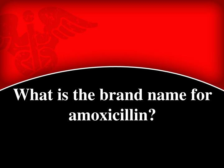 What is the brand name for amoxicillin?