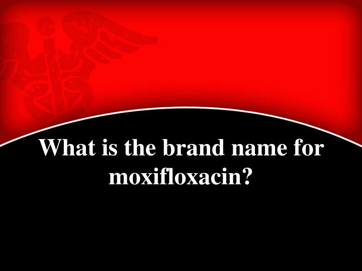 What is the brand name for moxifloxacin?