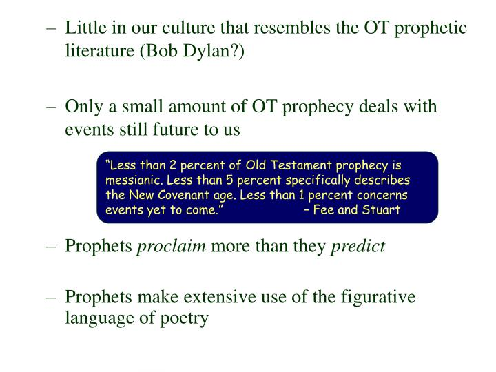 Little in our culture that resembles the OT prophetic literature (Bob Dylan?)