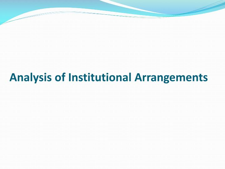 Analysis of Institutional Arrangements