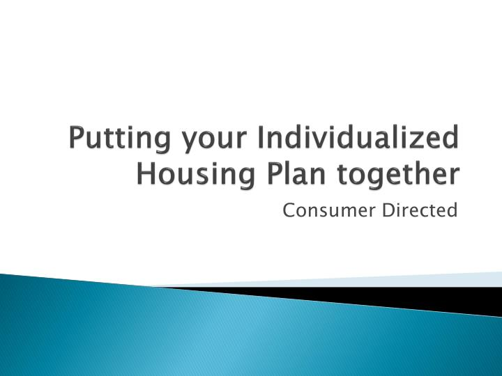 Putting your Individualized Housing Plan together