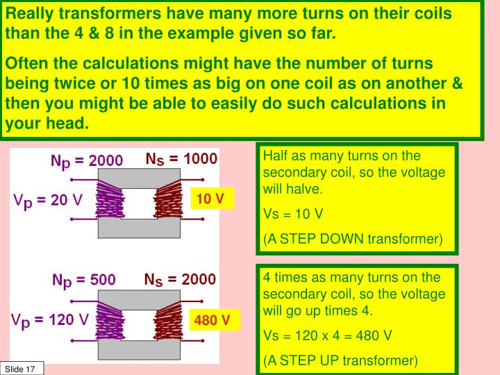 Really transformers have many more turns on their coils than the 4 & 8 in the example given so far.
