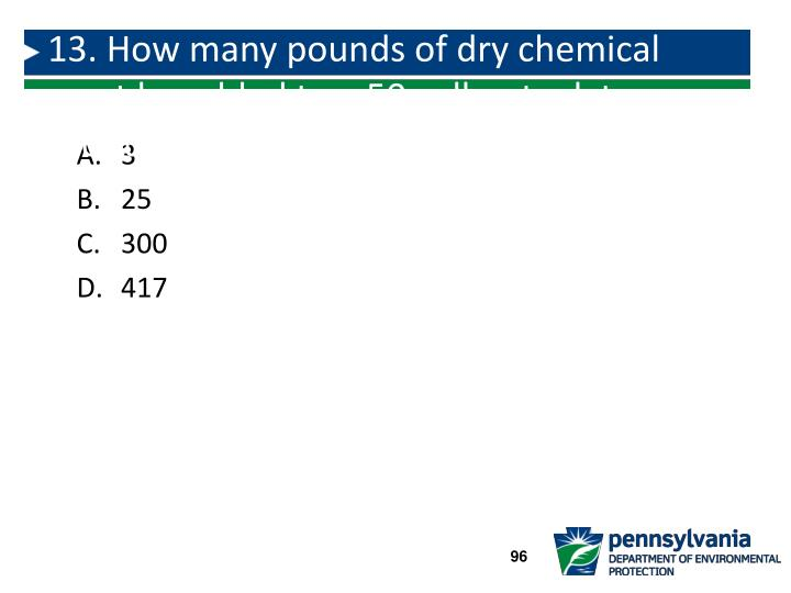 13. How many pounds of dry chemical must be added to a 50 gallon tank to produce a 6% solution?
