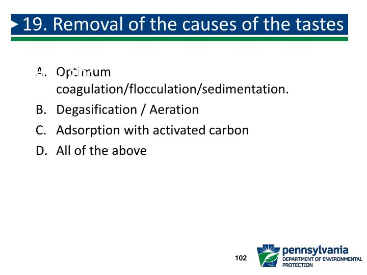 19. Removal of the causes of the tastes and odors can be accomplished through: