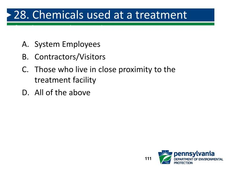 28. Chemicals used at a treatment facility are hazardous to: