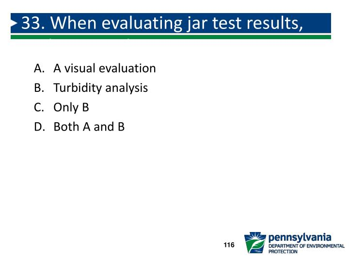 33. When evaluating jar test results, evaluate results using: